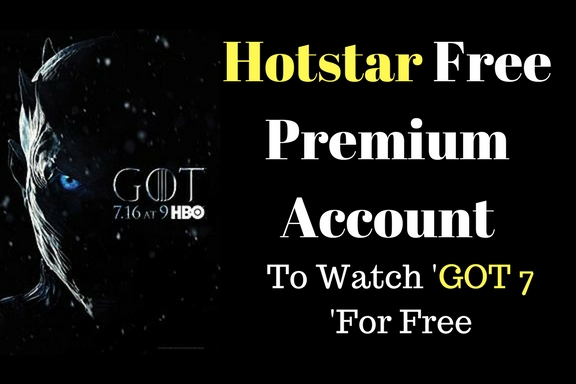 Hotstar Free Premium Account- Offers ,Watch 'GOT 7' For Free In