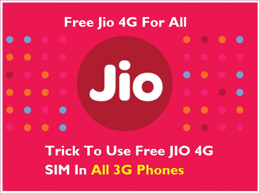 Best Working] 6 Tricks To Use Free JIO 4G SIM In All 3G Phones
